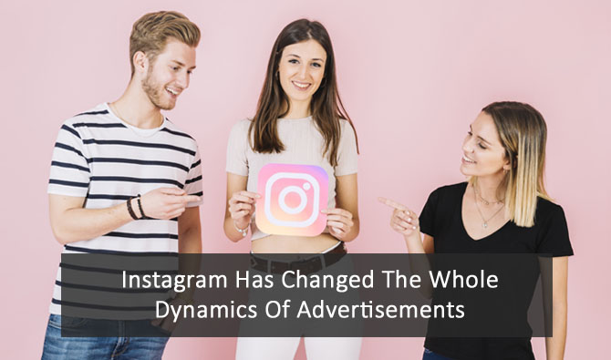 How Instagram Has Changed The Whole Dynamics Of Advertisements